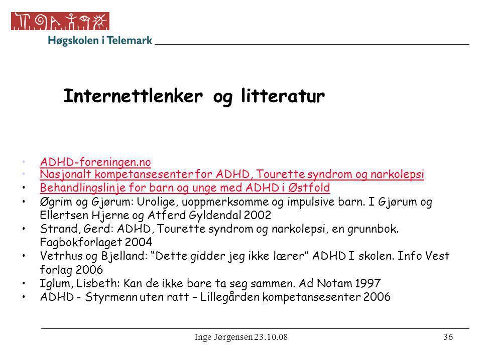 Inge Jørgensen 23.10.0836 Internettlenker og litteratur •ADHD-foreningen.noADHD-foreningen.no •Nasjonalt kompetansesenter for ADHD, Tourette syndrom o