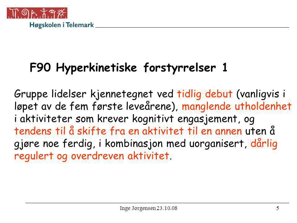 Inge Jørgensen 23.10.085 F90 Hyperkinetiske forstyrrelser 1 Gruppe lidelser kjennetegnet ved tidlig debut (vanligvis i løpet av de fem første leveåren