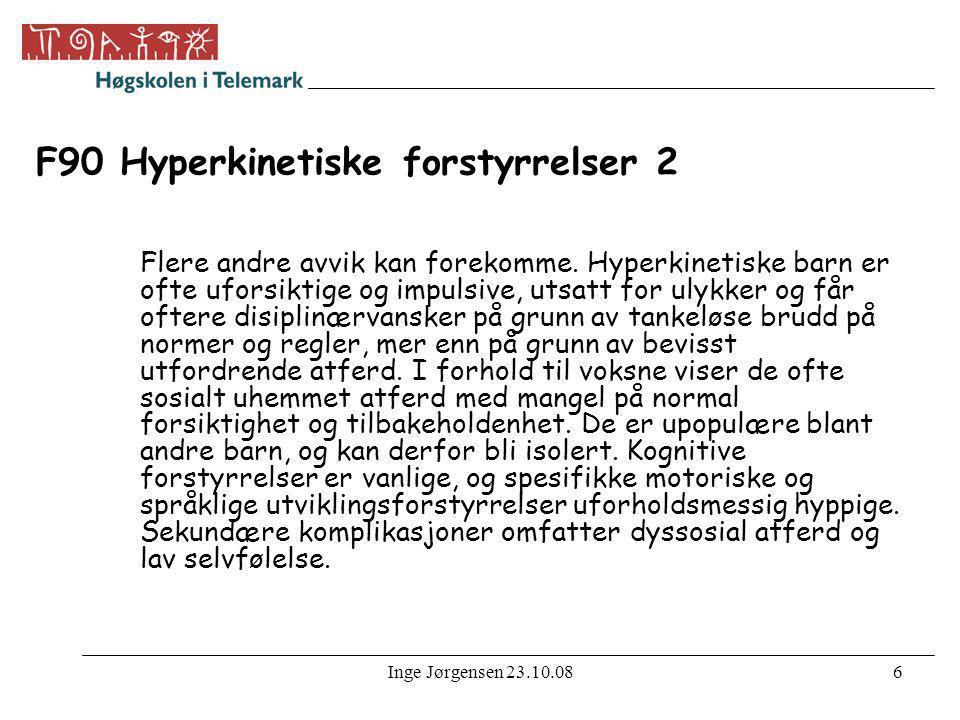 Inge Jørgensen 23.10.086 F90 Hyperkinetiske forstyrrelser 2 Flere andre avvik kan forekomme. Hyperkinetiske barn er ofte uforsiktige og impulsive, uts