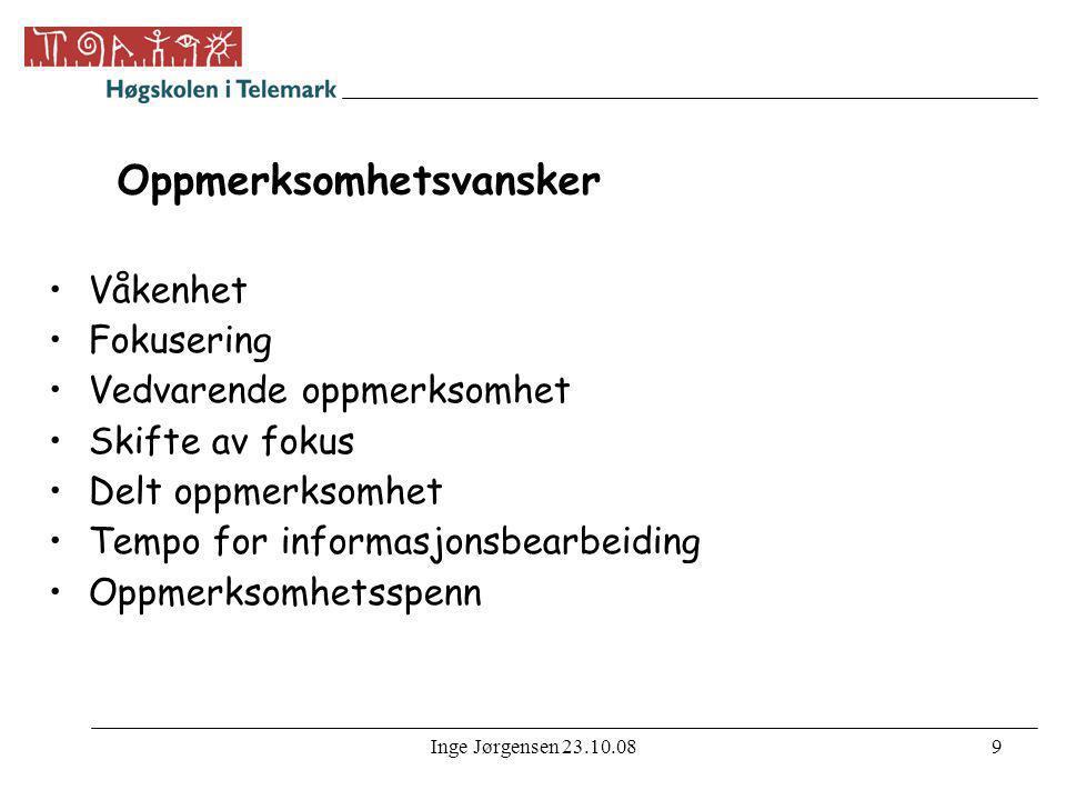 Inge Jørgensen 23.10.089 Oppmerksomhetsvansker •Våkenhet •Fokusering •Vedvarende oppmerksomhet •Skifte av fokus •Delt oppmerksomhet •Tempo for informa
