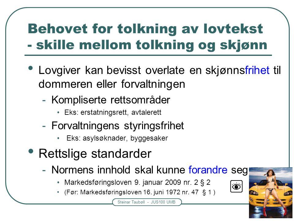 Steinar Taubøll - JUS100 UMB Behovet for tolkning av lovtekst - skille mellom tolkning og skjønn • Lovgiver kan bevisst overlate en skjønnsfrihet til