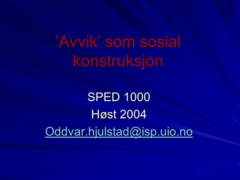 'Avvik' som sosial konstruksjon SPED 1000 Høst 2004 Oddvar.hjulstad@isp.uio.no