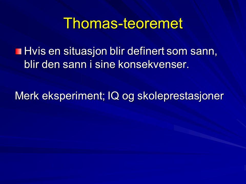 Thomas-teoremet Hvis en situasjon blir definert som sann, blir den sann i sine konsekvenser. Merk eksperiment; IQ og skoleprestasjoner