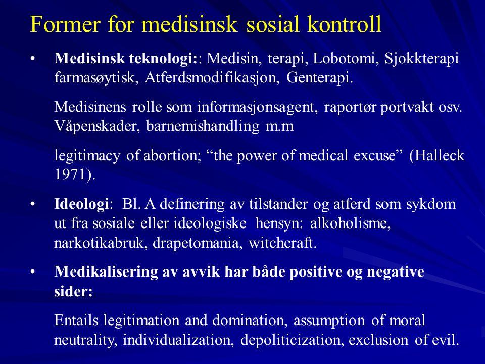 Former for medisinsk sosial kontroll •Medisinsk teknologi:: Medisin, terapi, Lobotomi, Sjokkterapi farmasøytisk, Atferdsmodifikasjon, Genterapi. Medis