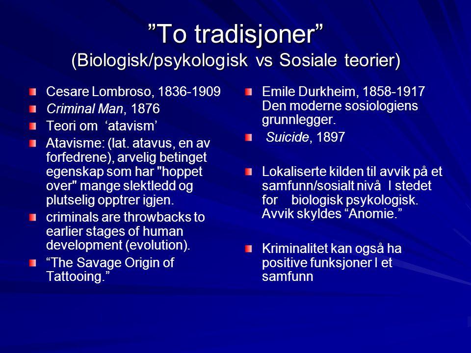 """To tradisjoner"" (Biologisk/psykologisk vs Sosiale teorier) Cesare Lombroso, 1836-1909 Criminal Man, 1876 Teori om 'atavism' Atavisme: (lat. atavus, e"