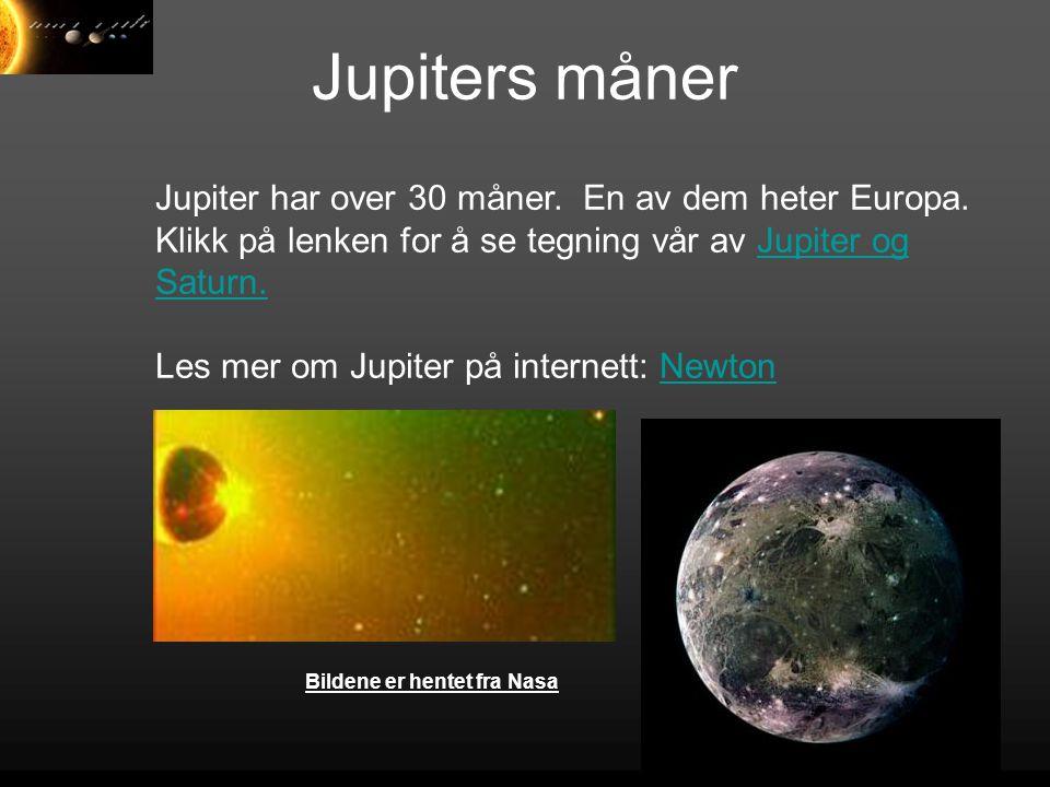 Jupiters måner Jupiter har over 30 måner. En av dem heter Europa. Klikk på lenken for å se tegning vår av Jupiter og Saturn.Jupiter og Saturn. Les mer