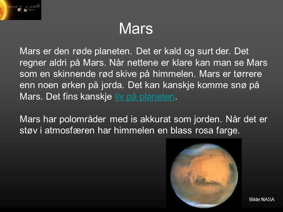 Mars Mars er den røde planeten. Det er kald og surt der. Det regner aldri på Mars. Når nettene er klare kan man se Mars som en skinnende rød skive på