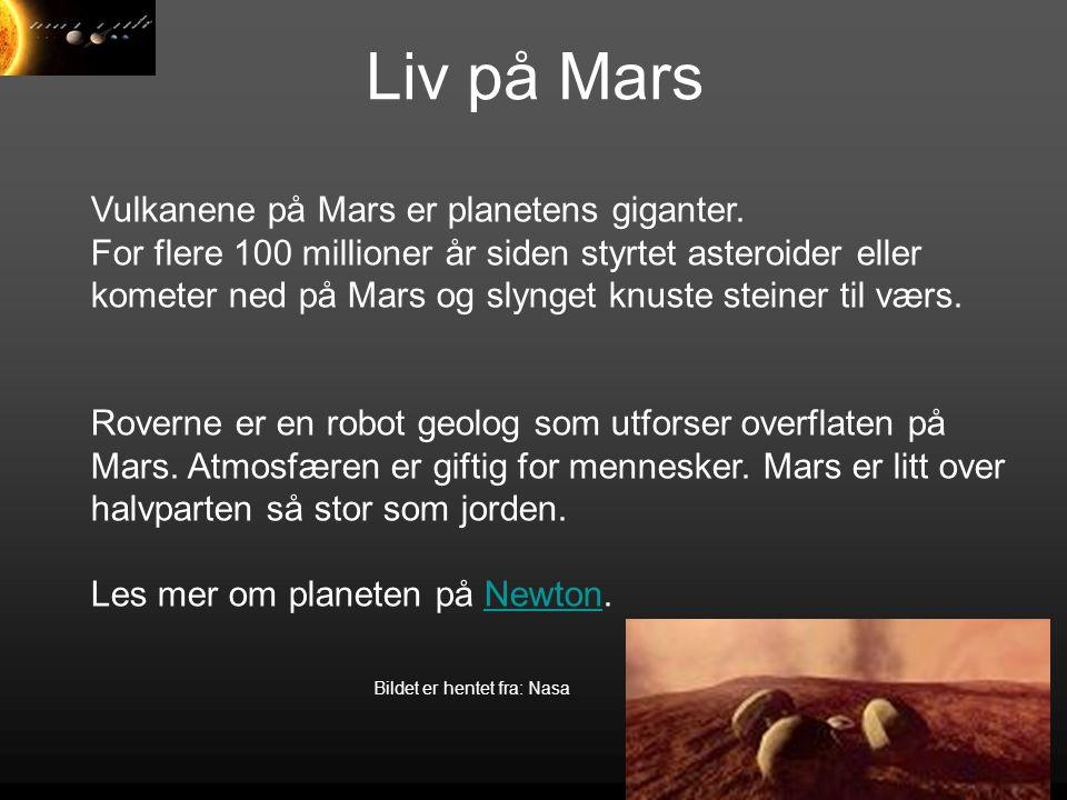 Liv på Mars Vulkanene på Mars er planetens giganter. For flere 100 millioner år siden styrtet asteroider eller kometer ned på Mars og slynget knuste s