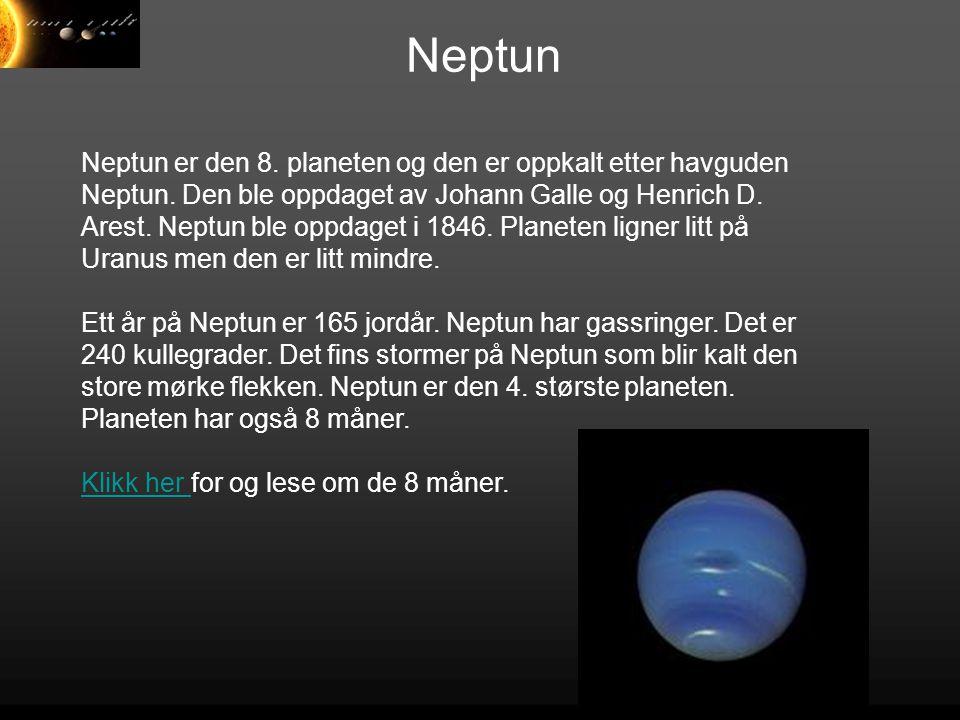 Neptun Neptun er den 8. planeten og den er oppkalt etter havguden Neptun. Den ble oppdaget av Johann Galle og Henrich D. Arest. Neptun ble oppdaget i