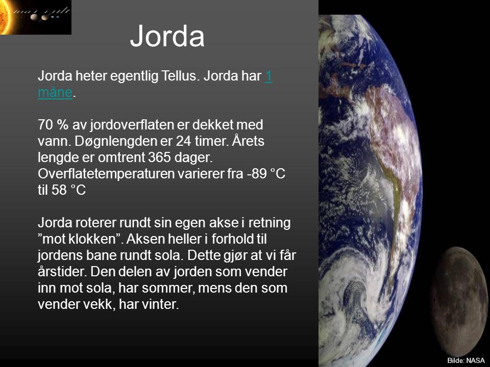 Jorda Bilde: NASA Jorda heter egentlig Tellus. Jorda har 1 måne.1 måne 70 % av jordoverflaten er dekket med vann. Døgnlengden er 24 timer. Årets lengd