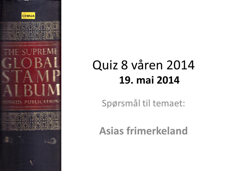Quiz 8 våren 2014 19. mai 2014 Spørsmål til temaet: Asias frimerkeland