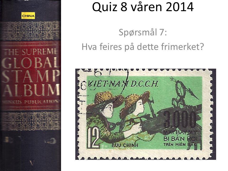 Quiz 8 våren 2014 Spørsmål 7: Hva feires på dette frimerket?
