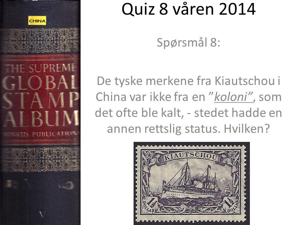 Quiz 8 våren 2014 Spørsmål 8: De tyske merkene fra Kiautschou i China var ikke fra en koloni , som det ofte ble kalt, - stedet hadde en annen rettslig status.