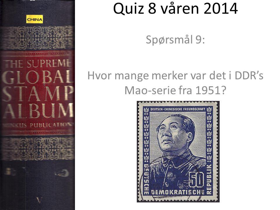 Quiz 8 våren 2014 Spørsmål 9: Hvor mange merker var det i DDR's Mao-serie fra 1951?