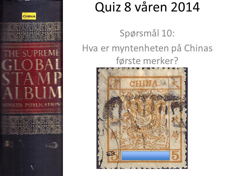 Quiz 8 våren 2014 Spørsmål 10: Hva er myntenheten på Chinas første merker?