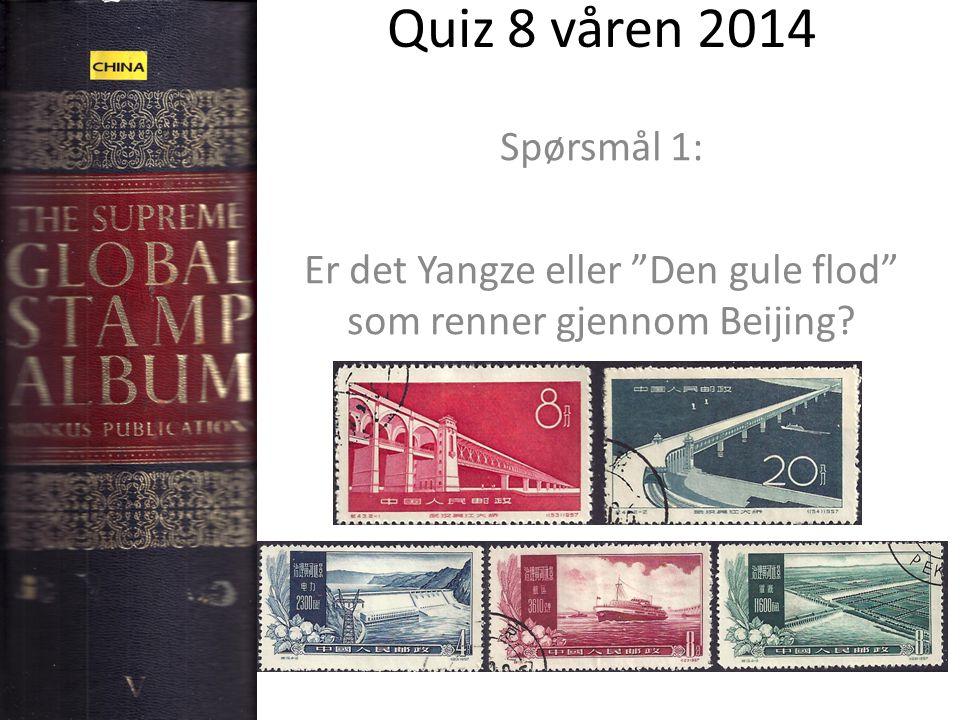 """Quiz 8 våren 2014 Spørsmål 1: Er det Yangze eller """"Den gule flod"""" som renner gjennom Beijing?"""