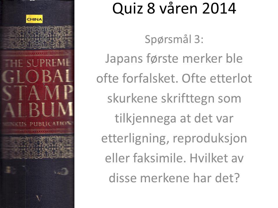 Quiz 8 våren 2014 Spørsmål 3: Japans første merker ble ofte forfalsket. Ofte etterlot skurkene skrifttegn som tilkjennega at det var etterligning, rep