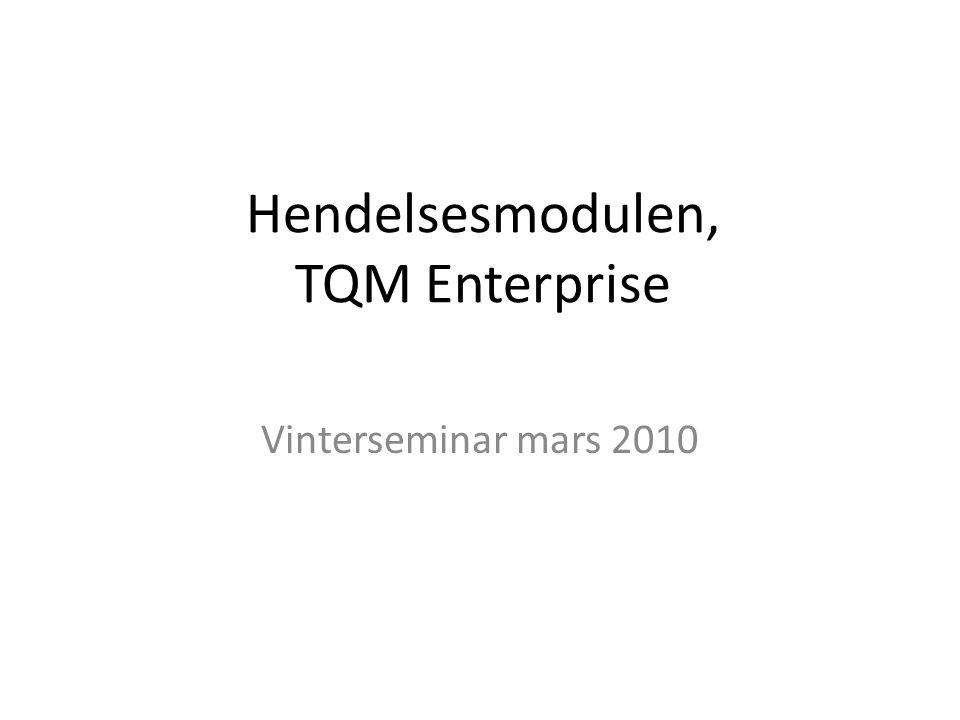 Hendelsesmodulen, TQM Enterprise Vinterseminar mars 2010