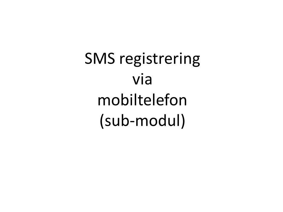 SMS registrering via mobiltelefon (sub-modul)