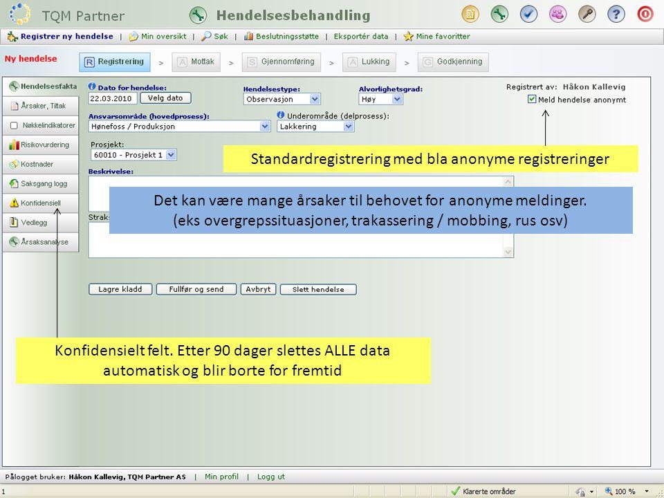 Standardregistrering med bla anonyme registreringer Det kan være mange årsaker til behovet for anonyme meldinger. (eks overgrepssituasjoner, trakasser