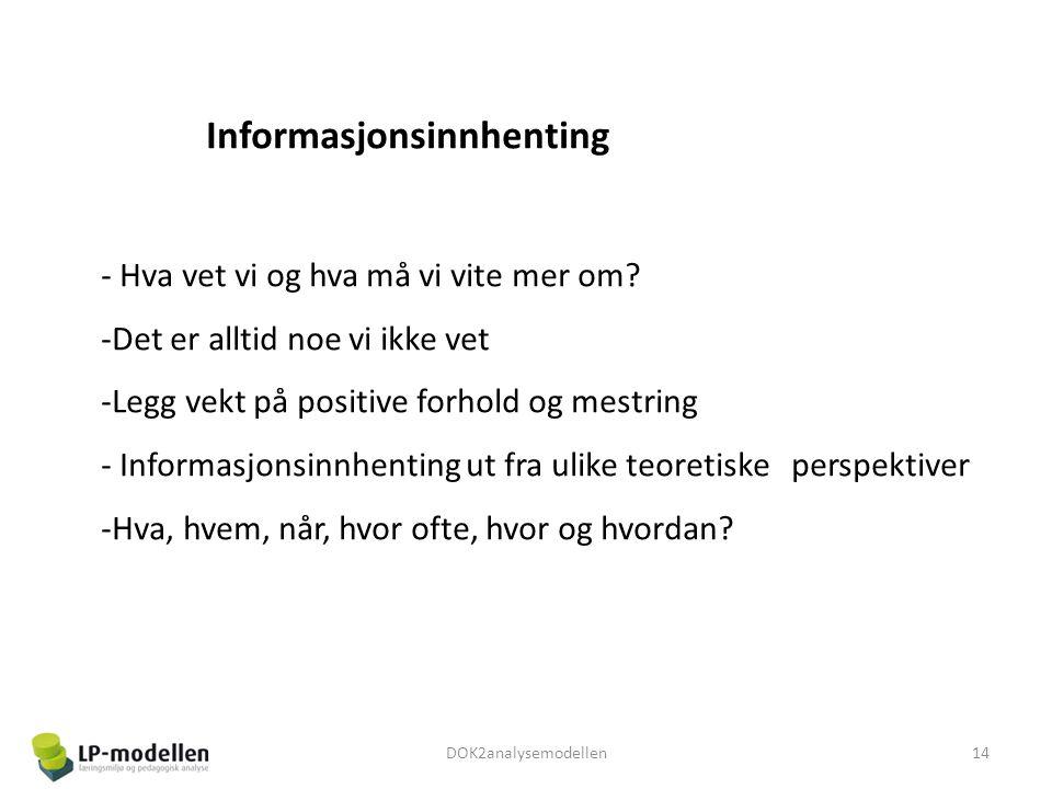 Informasjonsinnhenting - Hva vet vi og hva må vi vite mer om? -Det er alltid noe vi ikke vet -Legg vekt på positive forhold og mestring - Informasjons