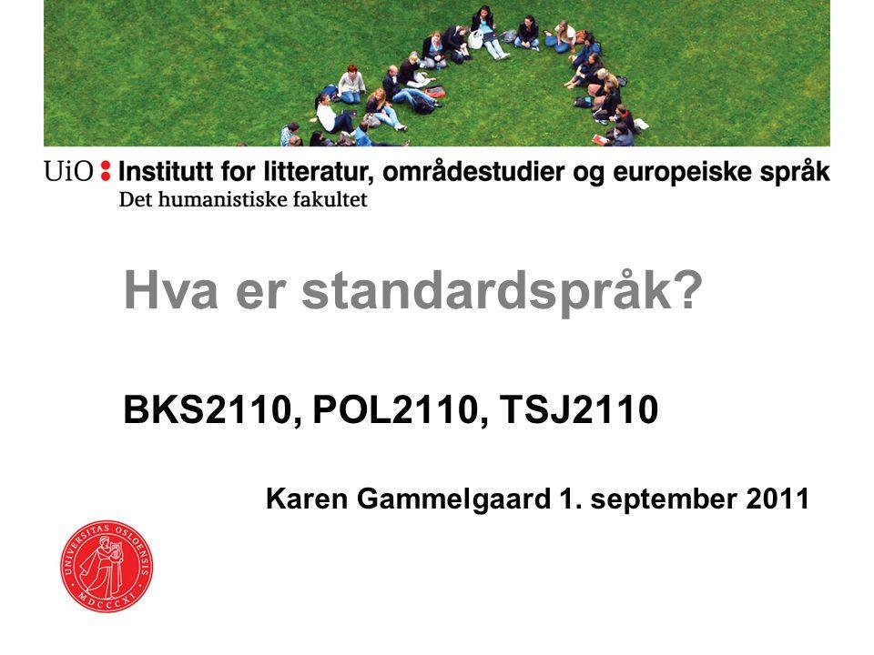 Hva er standardspråk? BKS2110, POL2110, TSJ2110 Karen Gammelgaard 1. september 2011