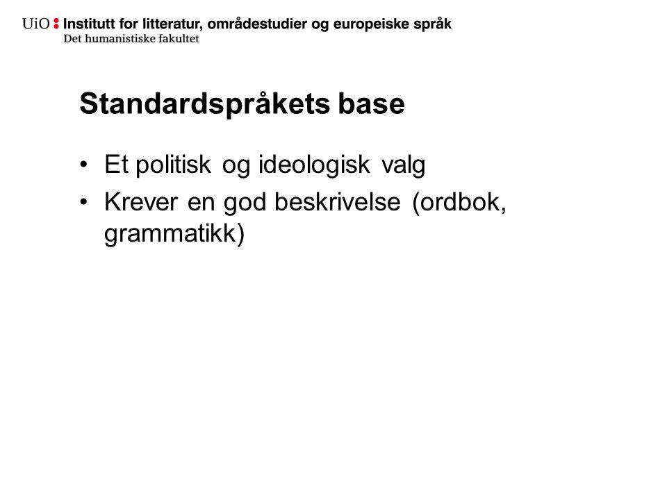 Standardspråkets base •Et politisk og ideologisk valg •Krever en god beskrivelse (ordbok, grammatikk)