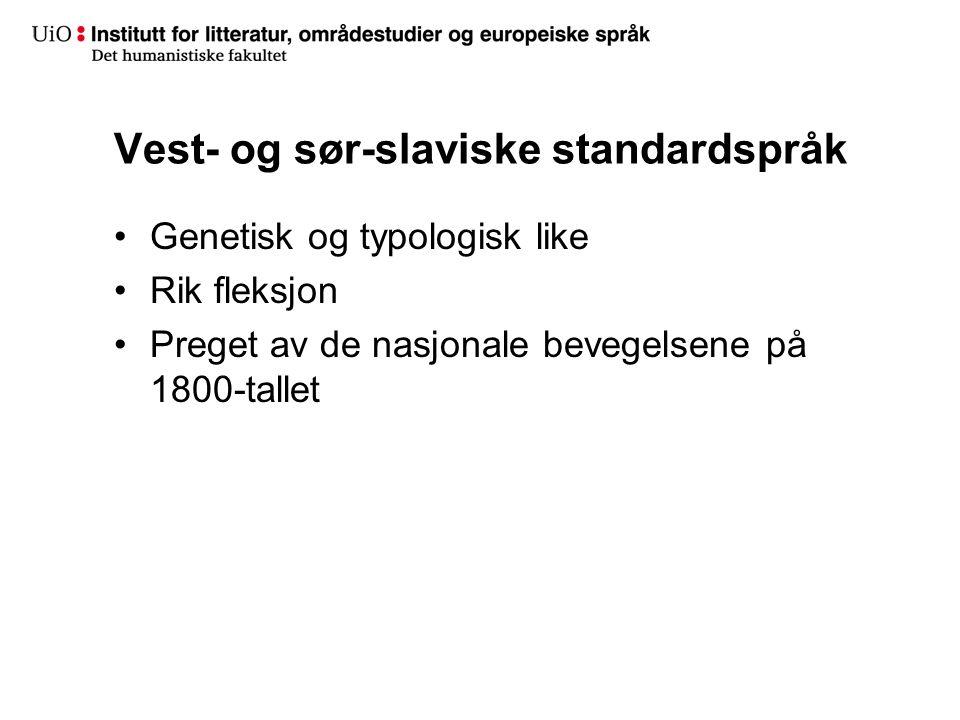 Vest- og sør-slaviske standardspråk •Genetisk og typologisk like •Rik fleksjon •Preget av de nasjonale bevegelsene på 1800-tallet
