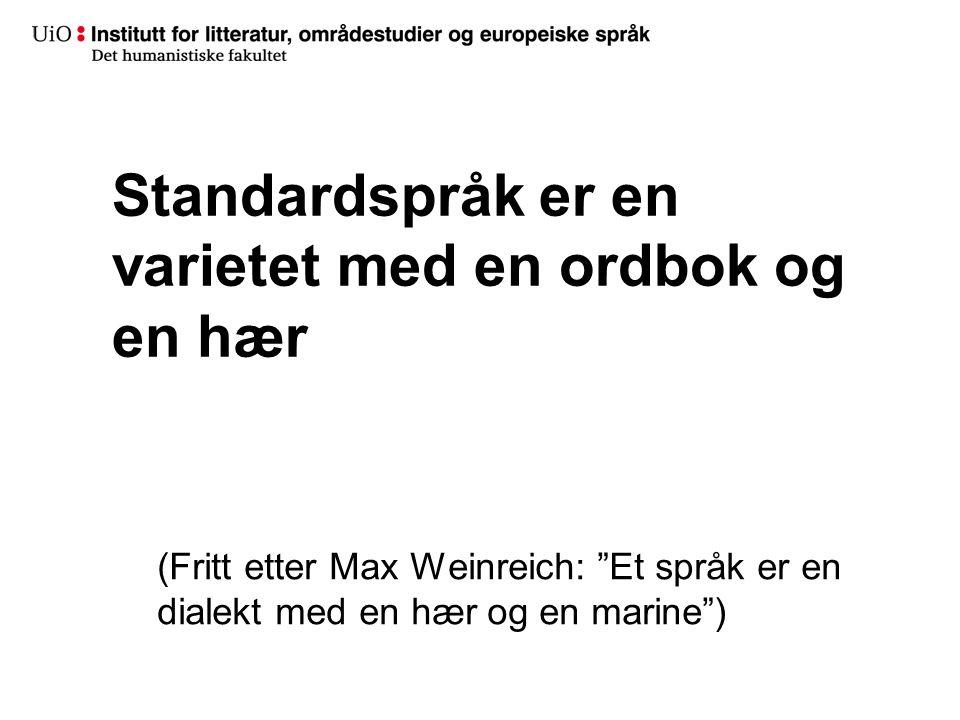 Standardspråk er en varietet med en ordbok og en hær (Fritt etter Max Weinreich: Et språk er en dialekt med en hær og en marine )