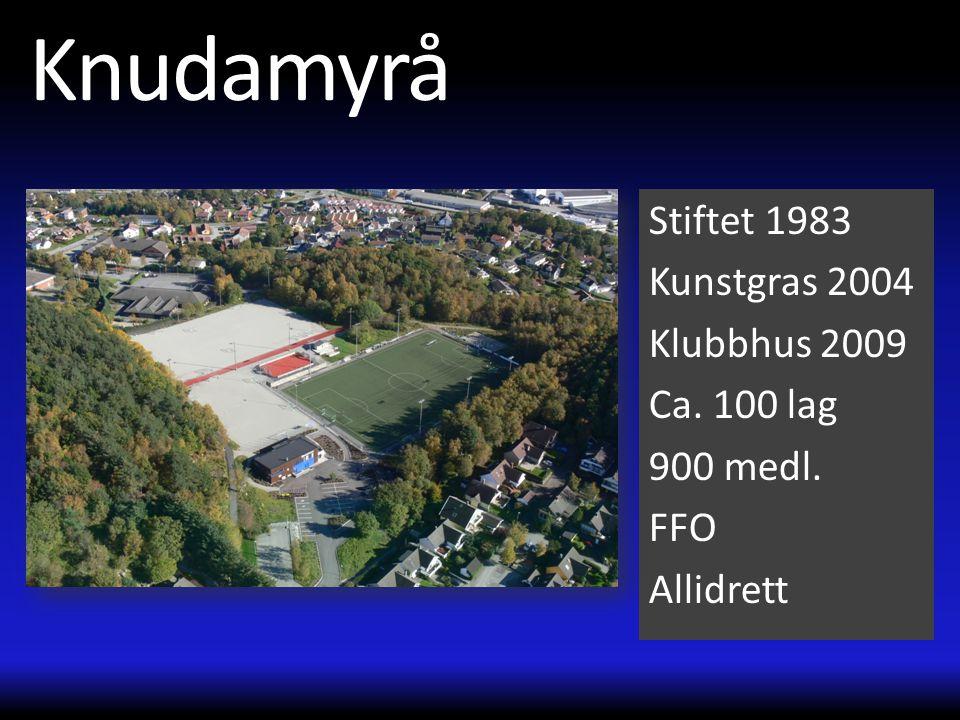 Knudamyrå Stiftet 1983 Kunstgras 2004 Klubbhus 2009 Ca. 100 lag 900 medl. FFO Allidrett