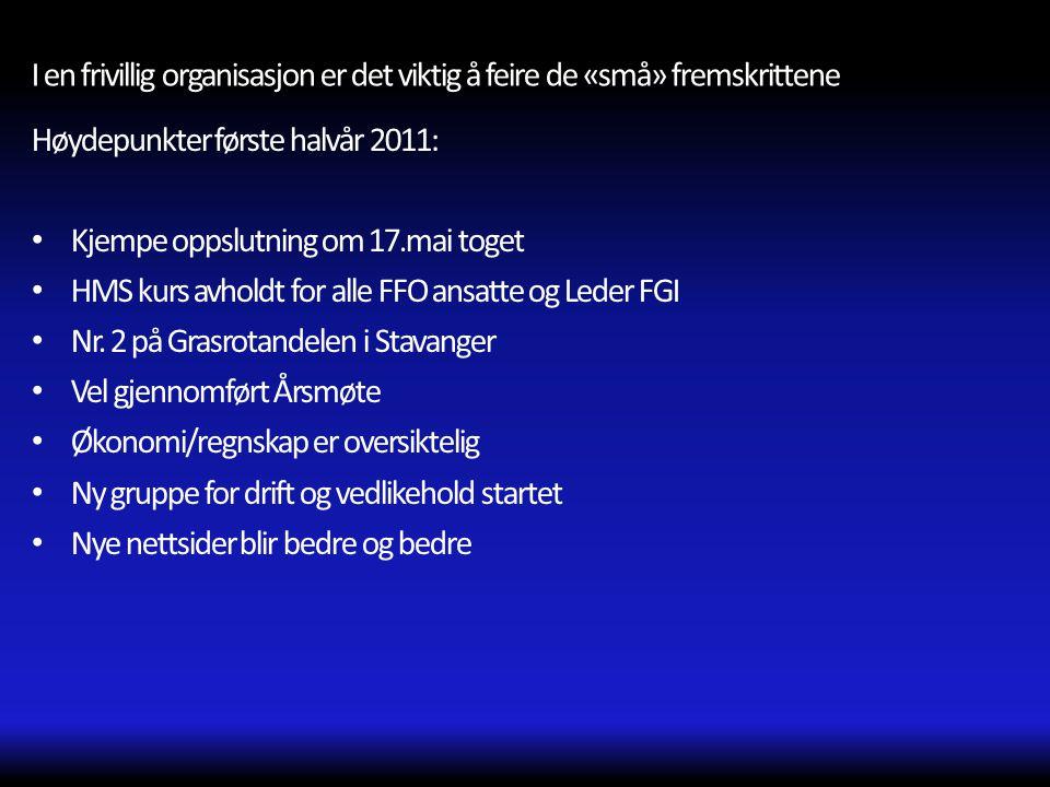 I en frivillig organisasjon er det viktig å feire de «små» fremskrittene Høydepunkter første halvår 2011: • Kjempe oppslutning om 17.mai toget • HMS k