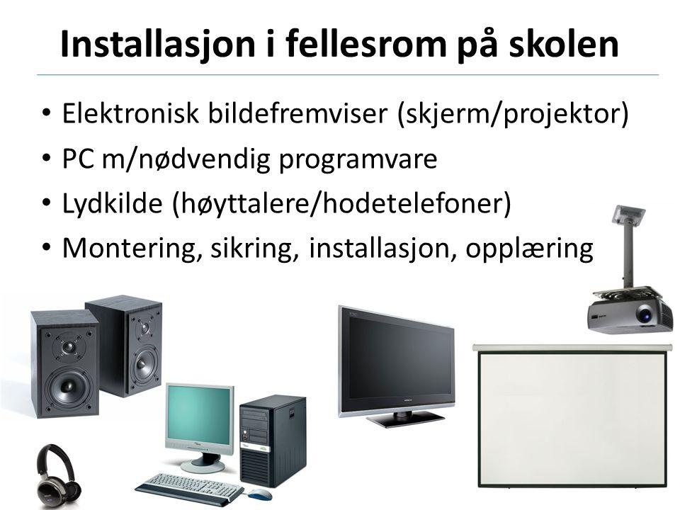 Installasjon i fellesrom på skolen • Elektronisk bildefremviser (skjerm/projektor) • PC m/nødvendig programvare • Lydkilde (høyttalere/hodetelefoner)