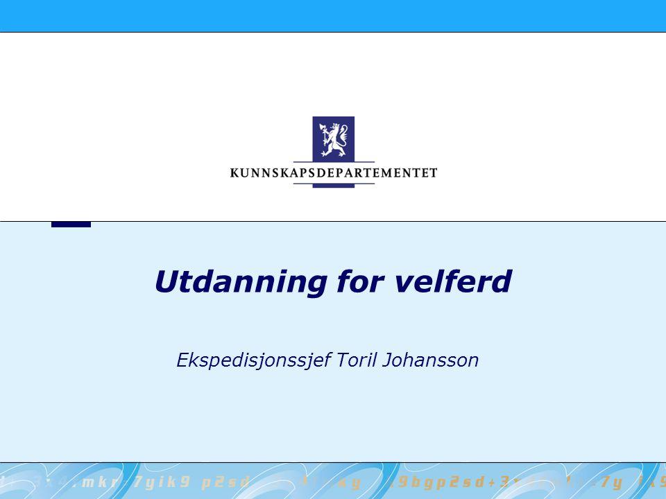 Utdanning for velferd Ekspedisjonssjef Toril Johansson