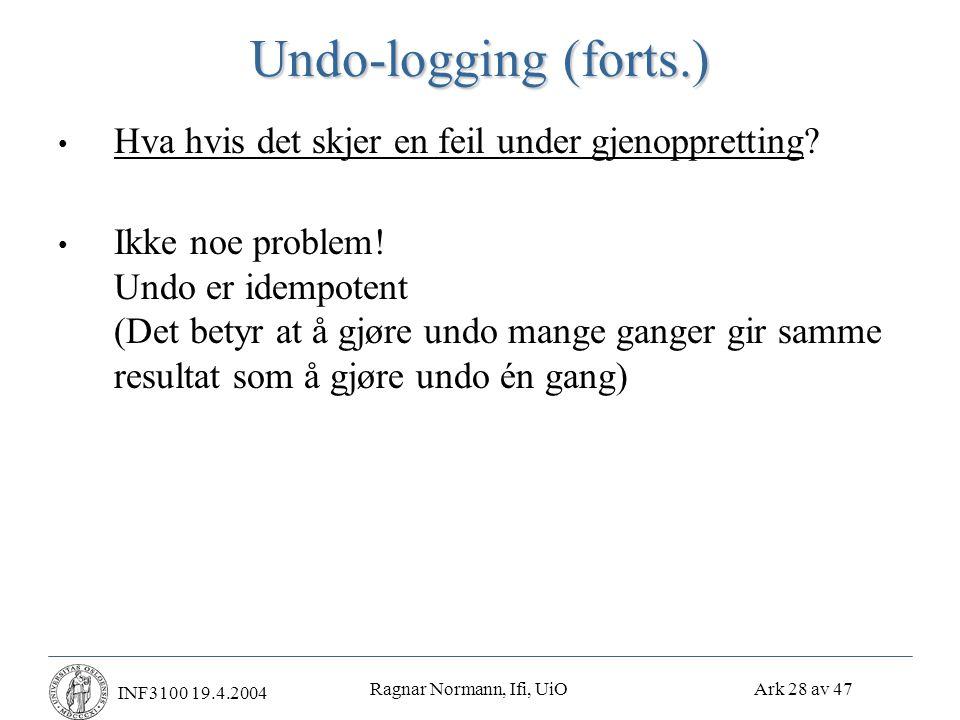 Ragnar Normann, Ifi, UiO Ark 28 av 47 INF3100 19.4.2004 Undo-logging (forts.) • Hva hvis det skjer en feil under gjenoppretting.
