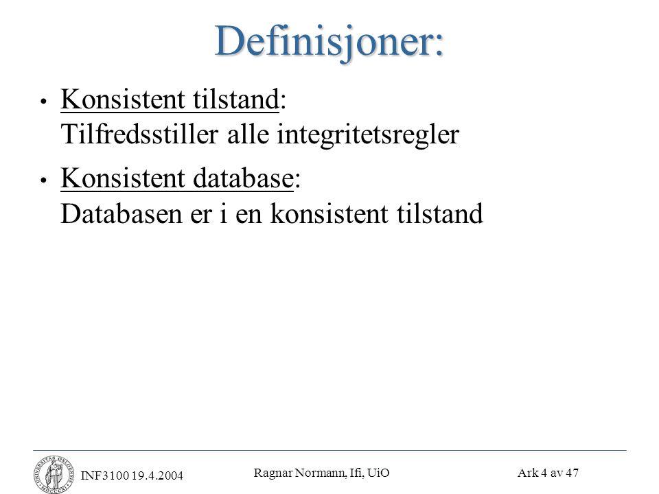 Ragnar Normann, Ifi, UiO Ark 5 av 47 INF3100 19.4.2004 • Hver gang lønnen oppdateres, gjelder at ny lønn > gammel lønn • Hver gang en konto-forekomst fjernes, gjelder at kontoens saldo = 0 Integritetsreglene ( som vi virkelig håndhever ) trenger ikke å uttrykke den fulle sannhet Eksempel 1 Transaksjonsregler