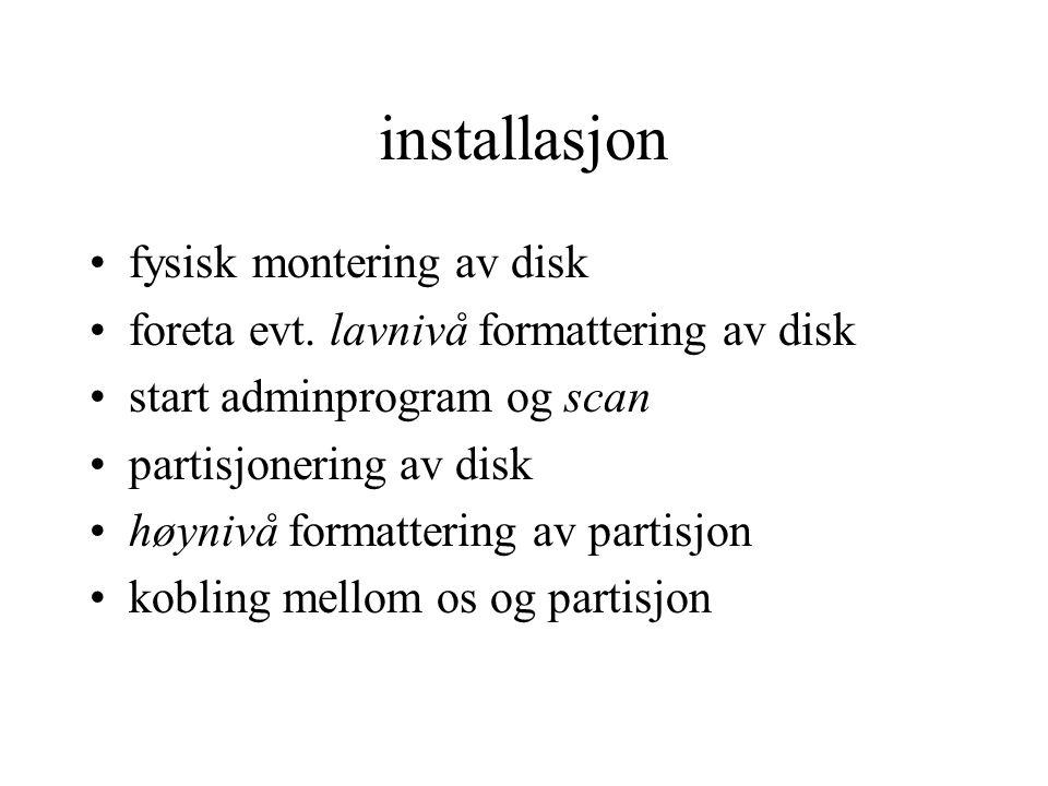 installasjon •fysisk montering av disk •foreta evt.