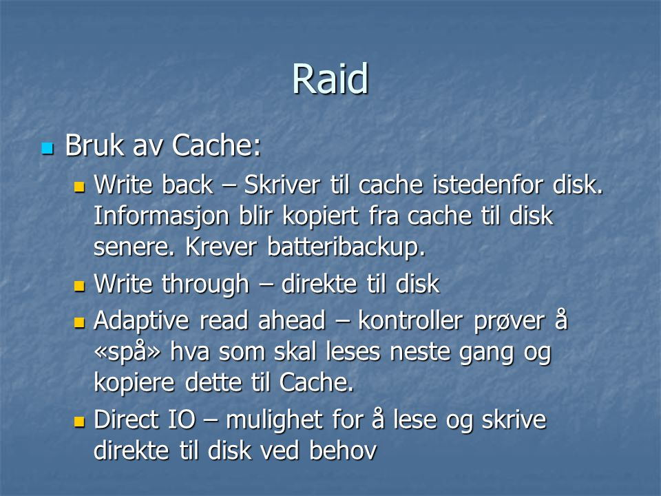Raid  Bruk av Cache:  Write back – Skriver til cache istedenfor disk.