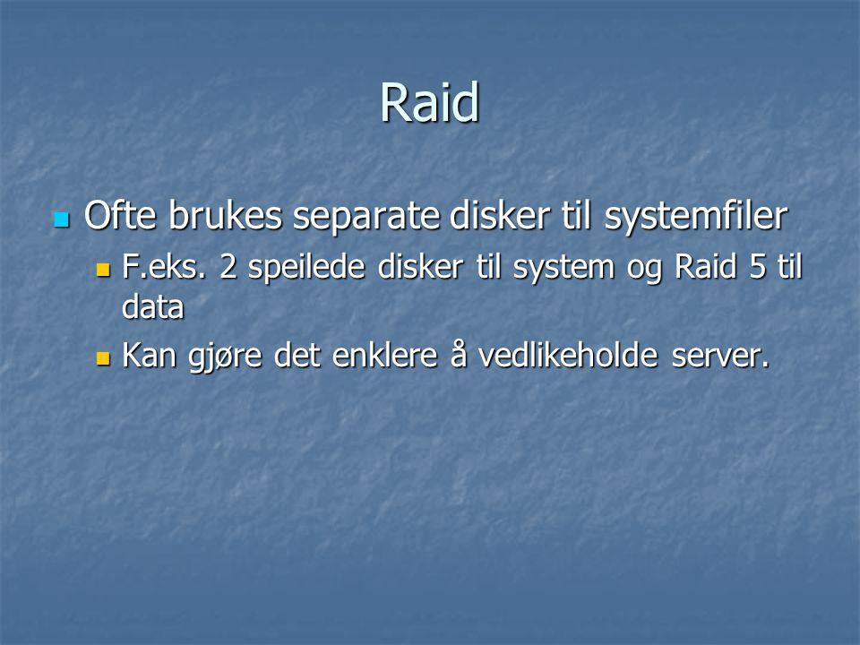 Raid  Ofte brukes separate disker til systemfiler  F.eks.