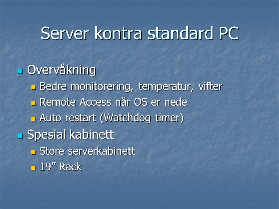 Server kontra standard PC  Overvåkning  Bedre monitorering, temperatur, vifter  Remote Access når OS er nede  Auto restart (Watchdog timer)  Spesial kabinett  Store serverkabinett  19 Rack