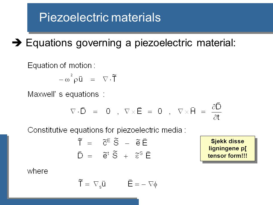  Set up FE equations : set of matrix equations FEMP: Theory  FE matrices calculated for each local element  Assembled to global FE matrices  Solved for unknown quantities for each frequency Calculation of one matrix as example?.