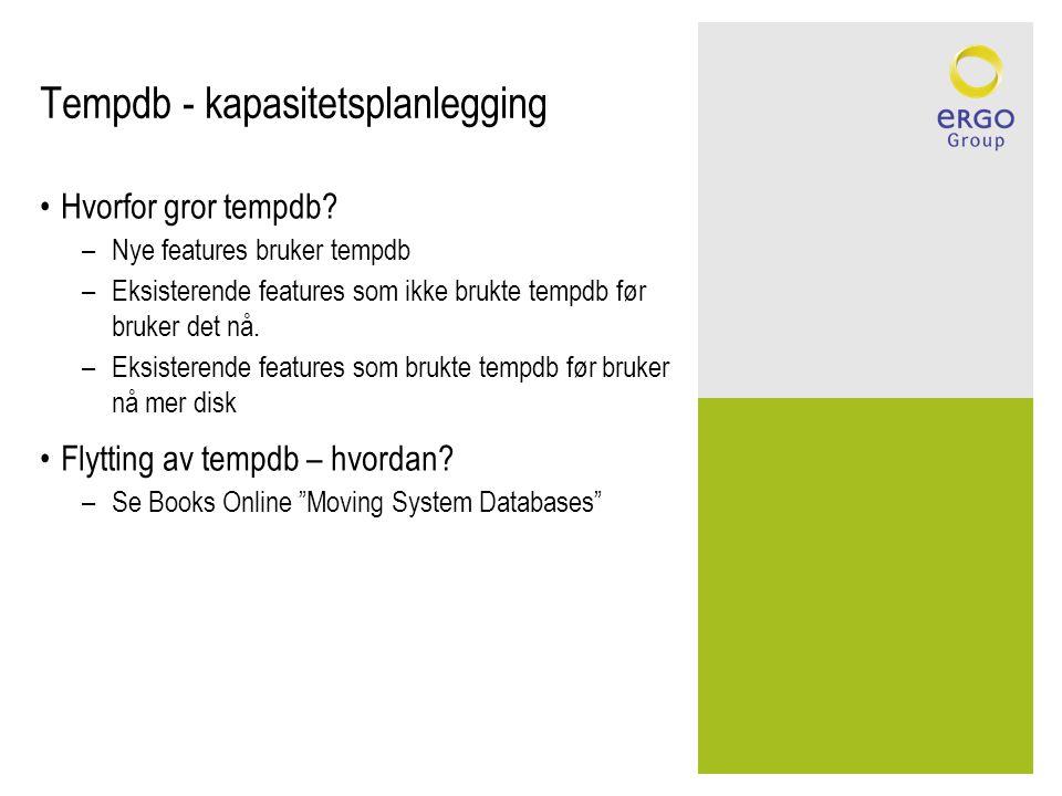 Tempdb - kapasitetsplanlegging •Hvorfor gror tempdb? –Nye features bruker tempdb –Eksisterende features som ikke brukte tempdb før bruker det nå. –Eks