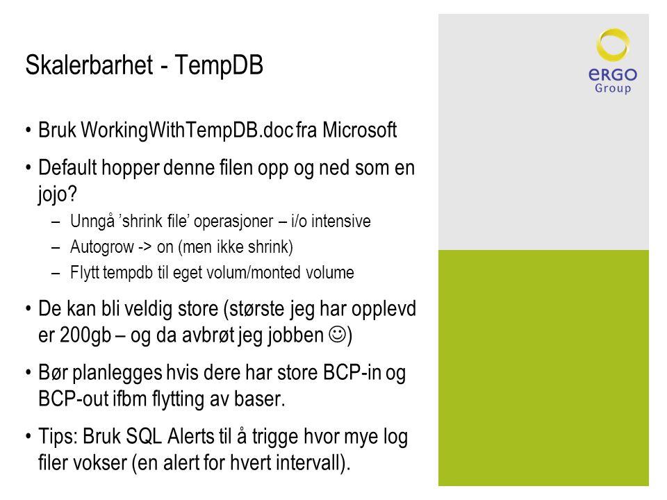 Skalerbarhet - TempDB •Bruk WorkingWithTempDB.doc fra Microsoft •Default hopper denne filen opp og ned som en jojo? –Unngå 'shrink file' operasjoner –