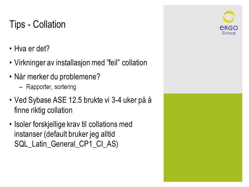 """Tips - Collation •Hva er det? •Virkninger av installasjon med """"feil"""" collation •Når merker du problemene? –Rapporter, sortering •Ved Sybase ASE 12.5 b"""