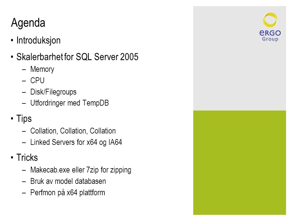 Agenda •Introduksjon •Skalerbarhet for SQL Server 2005 –Memory –CPU –Disk/Filegroups –Utfordringer med TempDB •Tips –Collation, Collation, Collation –