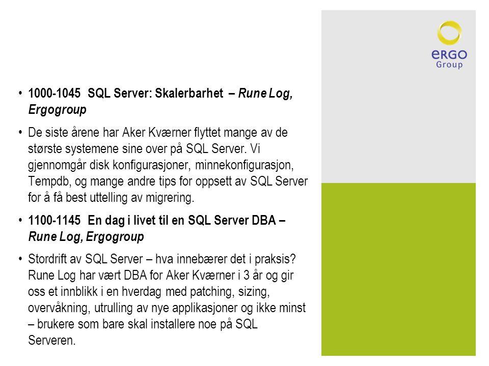 • 1000-1045 SQL Server: Skalerbarhet – Rune Log, Ergogroup •De siste årene har Aker Kværner flyttet mange av de største systemene sine over på SQL Ser