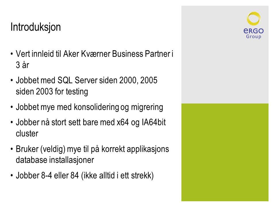 Introduksjon •Vert innleid til Aker Kværner Business Partner i 3 år •Jobbet med SQL Server siden 2000, 2005 siden 2003 for testing •Jobbet mye med kon