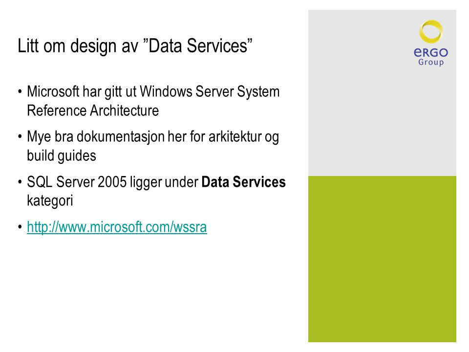 "Litt om design av ""Data Services"" •Microsoft har gitt ut Windows Server System Reference Architecture •Mye bra dokumentasjon her for arkitektur og bui"
