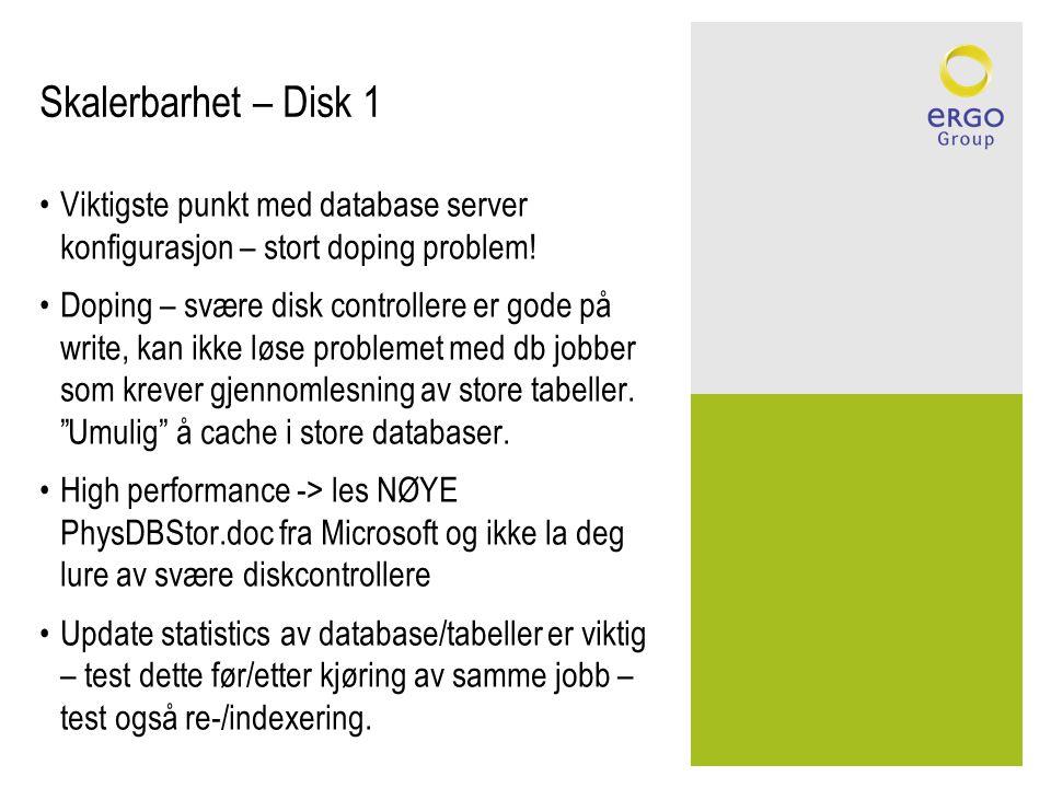 Skalerbarhet – Disk 1 •Viktigste punkt med database server konfigurasjon – stort doping problem! •Doping – svære disk controllere er gode på write, ka