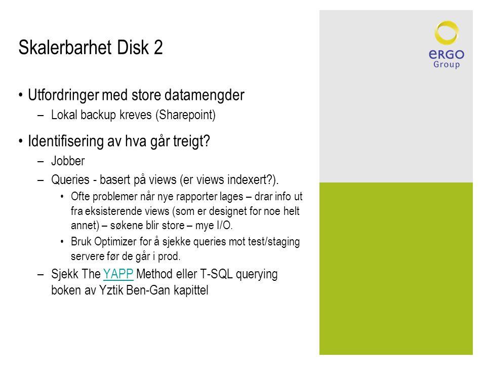 Skalerbarhet Disk 2 •Utfordringer med store datamengder –Lokal backup kreves (Sharepoint) •Identifisering av hva går treigt? –Jobber –Queries - basert