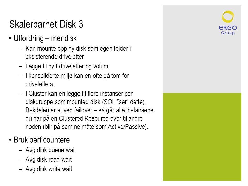 Skalerbarhet Disk 3 •Utfordring – mer disk –Kan mounte opp ny disk som egen folder i eksisterende driveletter –Legge til nytt driveletter og volum –I